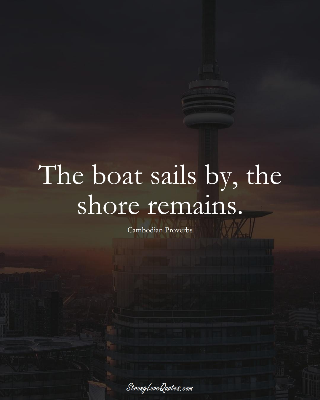 The boat sails by, the shore remains. (Cambodian Sayings);  #AsianSayings