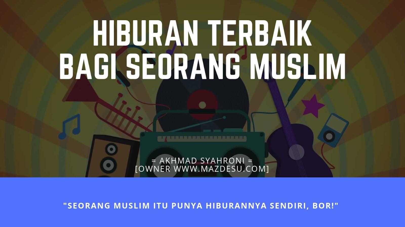 Hiburan Terbaik Bagi Seorang Muslim