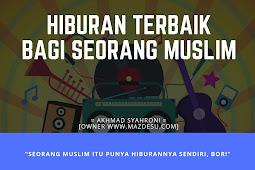Apakah Hiburan Terbaik Bagi Seorang Muslim?