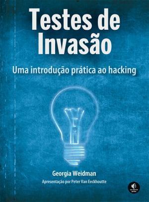 Testes de Invasão – Uma Inovação Prática ao Hacking – Georgia Weidman Download Grátis