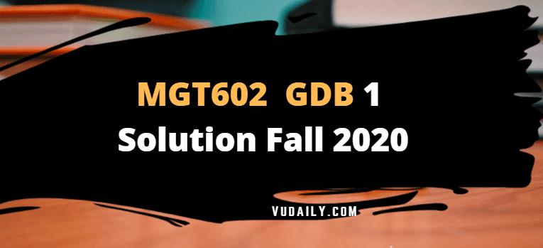 MGT602 GDB 1 Solution Fall 2020