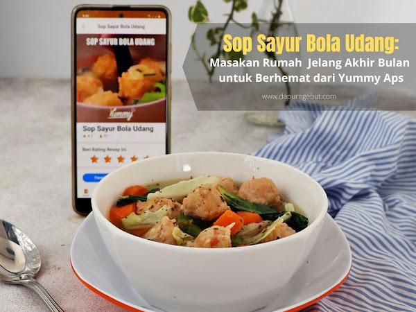 Sop Sayur Bola Udang: Masakan Rumah Jelang Akhir Bulan untuk Berhemat dari Yummy Aps