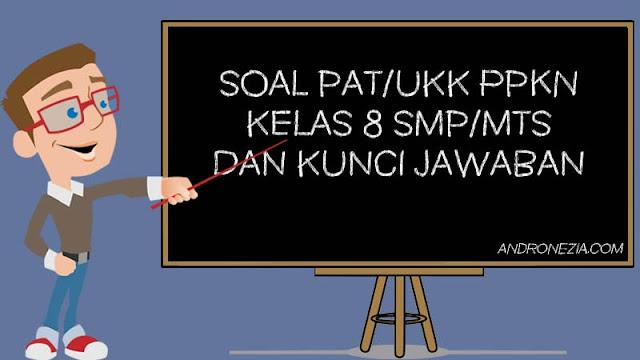Soal PAT/UKK PKN Kelas 8 Tahun 2021