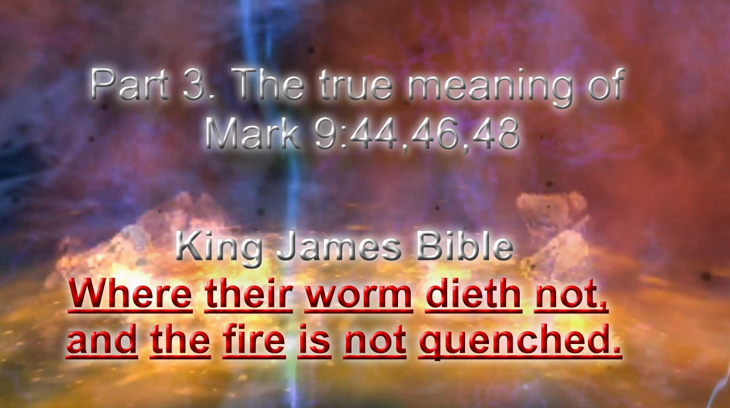 Part 3. The true meaning of Mark 9:44, Mark 9:46,Mark 9:48.