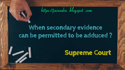 When-secondary-evidence-can-be-permitted-to-be-adduced