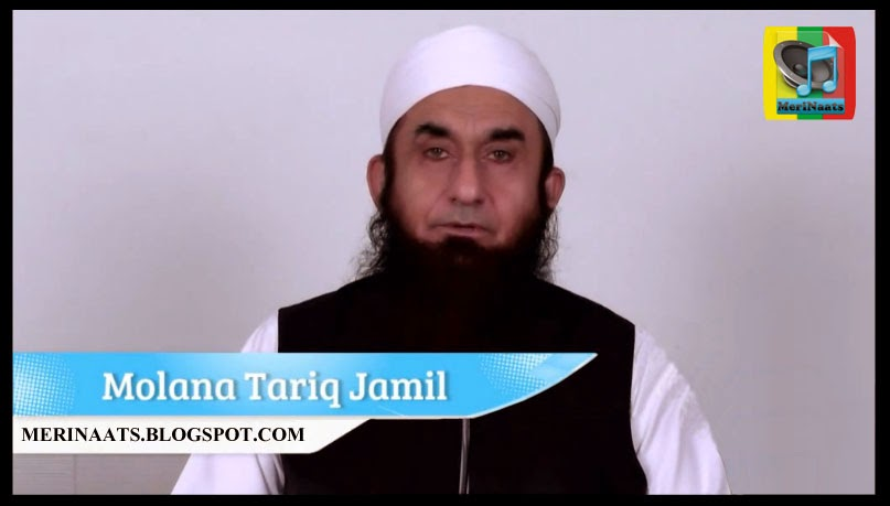 Maulana tariq jameel bayan | download mp3 naats | latest naats.