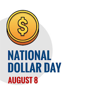 NATIONAL DOLLAR DAY – August 8