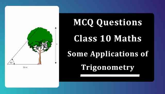 MCQ Questions for Class 10 Maths Chapter 9 Some Applications of Trigonometry with Answers