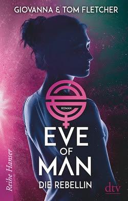 Bücherblog. Rezension. Buchcover. Eve of Man - Die Rebellin (Band 2) von Tom & Giovanna Fletcher. Jugendbuch, Fantasy. dtv Verlag.