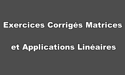 Exercices Corrigés Matrices et Applications Linéaires