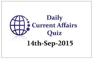 Current Affairs Quiz- 14th September 2015
