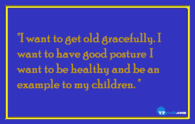 I want to get old gracefully life quotes