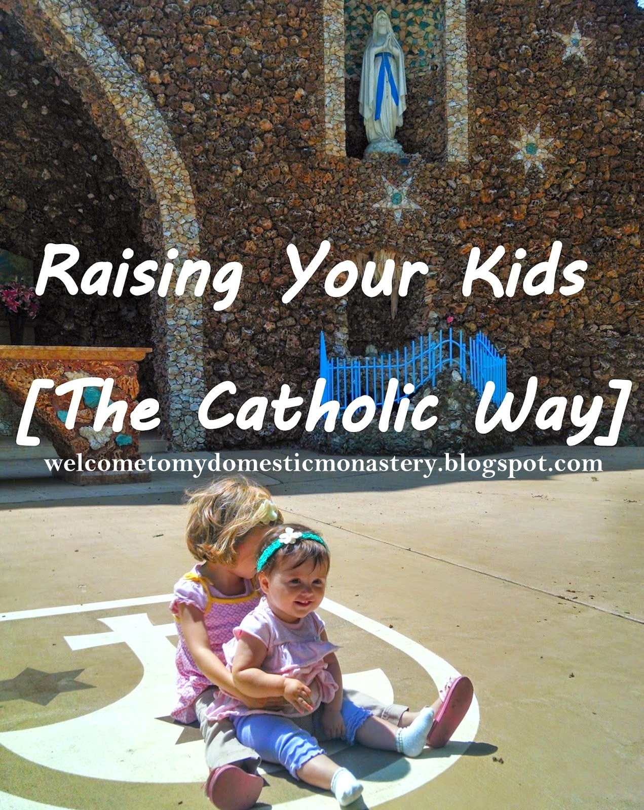 My Domestic Monastery: Raising Your Kids [The Catholic Way] - Taking