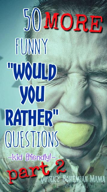 "50 MORE Funny ""Would You Rather"" Questions for the Whole Family {kid friendly, family night game}  funny would you rather questions for kids would you rather questions funny clean would you rather questions hard would you rather questions for couples Searches related to funny would you rather questions for kids would you rather questions for middle school hilarious would you rather questions funny would you rather questions for middle schoolers would you rather questions for kids list would you rather for kids online would you rather game for kids online family night games family game night ideas adults family games at home game night party ideas family party games Bohemian blog Bohemian mom blog Bohemian mama blog bohemian mama blog Hippie mom blog Offbeat mom blog offbeat home offbeat living Offbeat mama bohemian parenting blogs like Offbeat mama"