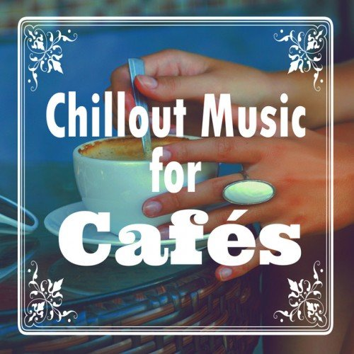 Download [Mp3]-[All Songs Hit] รวมเพลงสากลฟังสบายๆ นั่งจิบกาแฟ แล้วฟัง Chillout Music for Cafes (2016) @320kbps 4shared By Pleng-mun.com