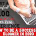 How To Be A Successful Blogger In 2020 | Easy Steps To Become Successful Blogger In The Year 2020 |