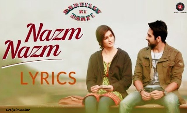 Nazm Nazm Lyrics -Bareilly Ki Barfi