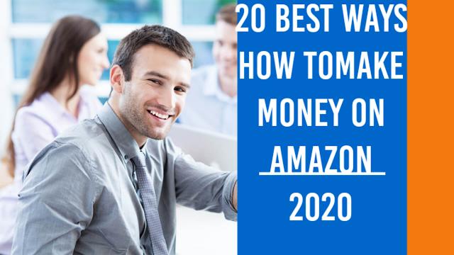 20 Best Ways How toMake Money on Amazon 2020