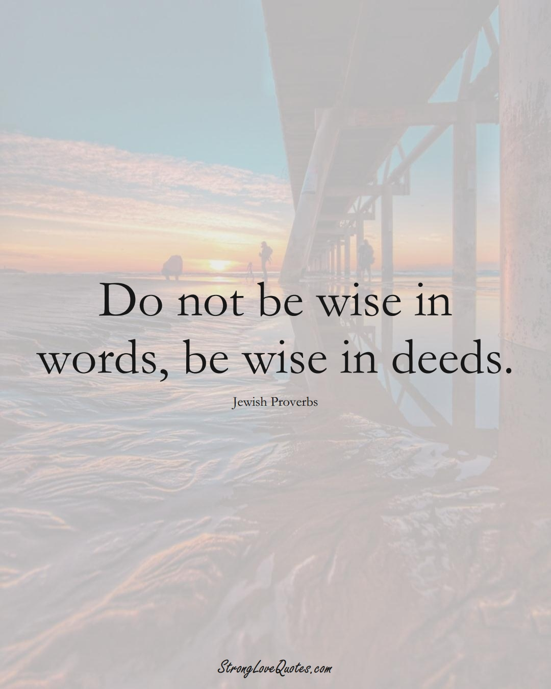 Do not be wise in words, be wise in deeds. (Jewish Sayings);  #aVarietyofCulturesSayings