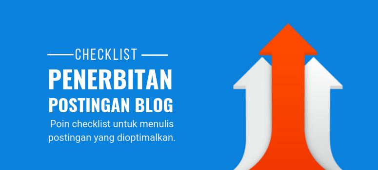 30-Poin Checklist untuk Menulis Postingan Blog yang Dioptimalkan Sepenuhnya