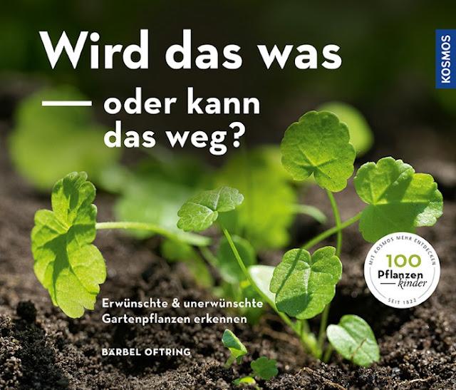 Wird das was oder kann das weg? Bärbel Oftering/Kosmos Verlag - Gartenblog Topfgartenwelt Buchrezension #Gartenbuch #Unkraut #erkennen #Wildpflanzen #Jäten #Gartenarbeit