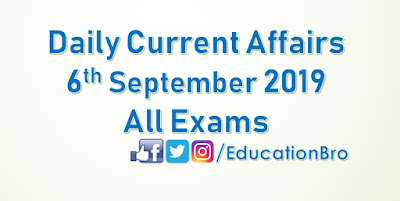 Daily Current Affairs 6th September 2019 For All Government Examinations