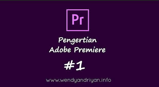 Belajar Adobe Premiere #1: Pengertian Adobe Premiere