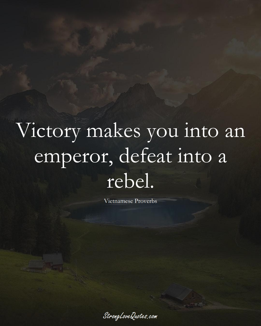 Victory makes you into an emperor, defeat into a rebel. (Vietnamese Sayings);  #AsianSayings
