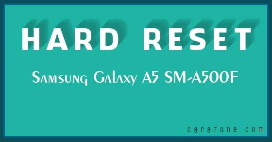 Cara Hard Reset Soft Reset Samsung Galaxy A5 SM-A500F