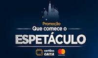 Promoção 'Que comece o Espetáculo' Cartões Caixa e Mastercard