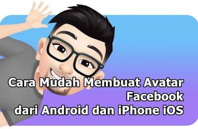 Cara Mudah Membuat Avatar Facebook dari Android dan iPhone iOS