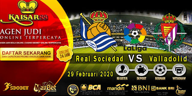 Prediksi Bola Terpercaya Liga Spanyol Real Sociedad vs Real Valladolid 29 Februari 2020