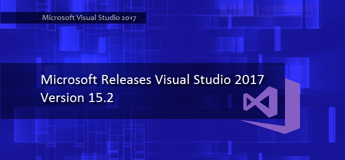 Microsoft Releases Visual Studio 2017 Version 15.2 (www.kunal-chowdhury.com)