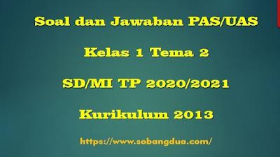 Soal dan Jawaban PAS/UAS SD/MI Kelas 1 Semester 1 Tema 2 Kurikulum 2013 TP 2020/2021