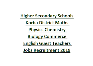 Higher Secondary Schools Korba District Maths Physics Chemistry Biology Commerce English Guest Teachers Jobs Recruitment 2019