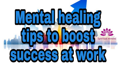 Mental healing tips to boost success at work