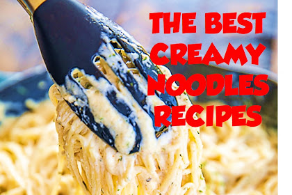 THE BEST CREAMY NOODLES RECIPES