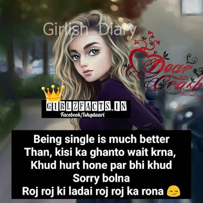 Being single is much better than, kisi ka ghanto wait karna khud hurt hone phir bhi khud sorry bolna roj roj ki ladai roj roj ka rona