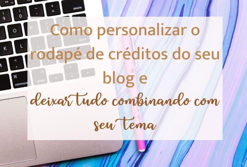 Como personalizar o rodapé de créditos do seu blog e deixar combinando com seu tema