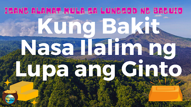Kung Bakit Nasa Ilalim ng Lupa ang Ginto (Isang Alamat mula sa Lungsod ng Baguio )