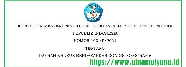 Kepmendikbud ristek Nomor 160/P/2021 Tentang Daerah Khusus Berdasarkan Kondisi Geografis Tahun 2021