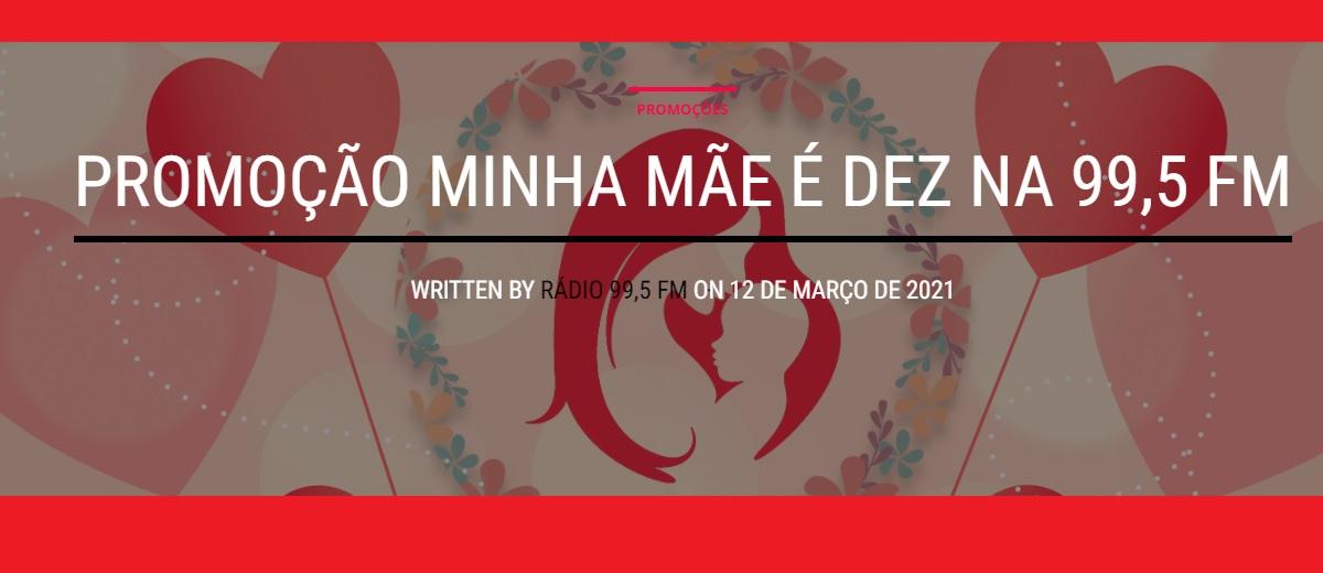 Promoção Rádio 99,5 FM Dia das Mães 2021 - Minha Mãe é 10 - Microondas e Fritadeira