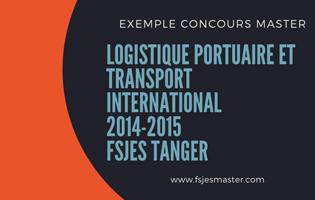 Exemple Concours Master Logistique Portuaire et Transport International 2014-2015 - Fsjes Tanger