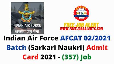 Sarkari Exam: Indian Air Force AFCAT 02/2021 Batch (Sarkari Naukri) Admit Card 2021 - (357) Job