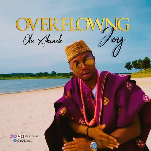[MP3 + VIDEO] Olu Akande - Overflowing Joy (Prod. By Phat-E)