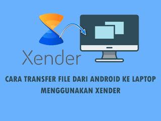 Cara Mengirim File Dari Android ke Laptop Dengan Xender