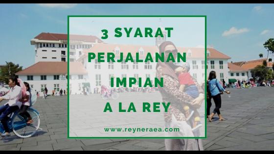 3 Syarat Perjalanan Impian A La Rey