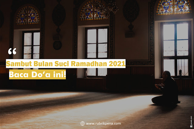 doa menyambut bulan suci ramadhan 2021