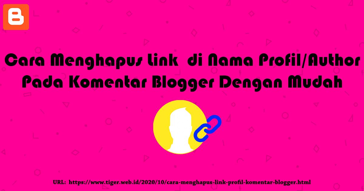 Cara Menghapus Link di Nama Profil (Author) Pada Komentar Blogger Dengan Mudah