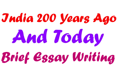 India Two Hundred Years Ago And Today | Essay Writing